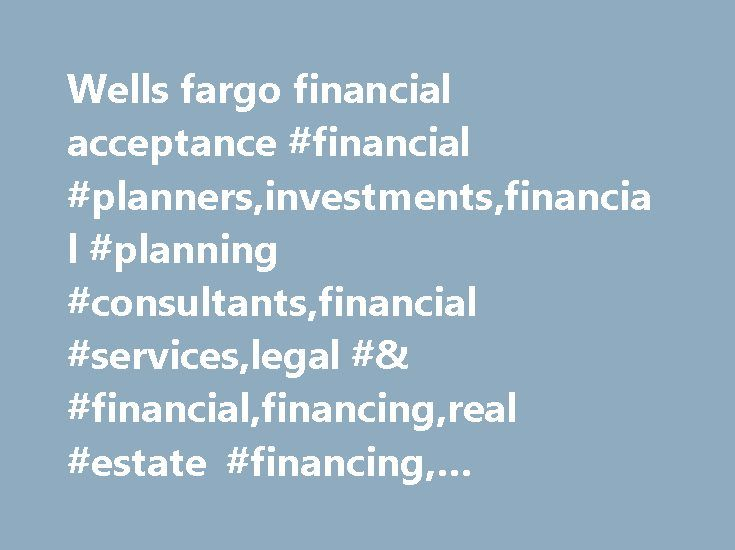 Wells fargo financial acceptance #financial #planners,investments,financial #planning #consultants,financial #services,legal #& #financial,financing,real #estate #financing, #naperville, #naperville-il, #60563 http://sweden.remmont.com/wells-fargo-financial-acceptance-financial-plannersinvestmentsfinancial-planning-consultantsfinancial-serviceslegal-financialfinancingreal-estate-financing-naperville-naperville-i/  # wells fargo financial acceptance Is this your business? You can claim this…