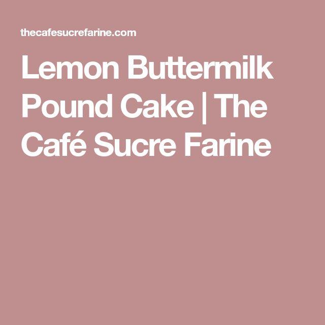Lemon Buttermilk Pound Cake | The Café Sucre Farine