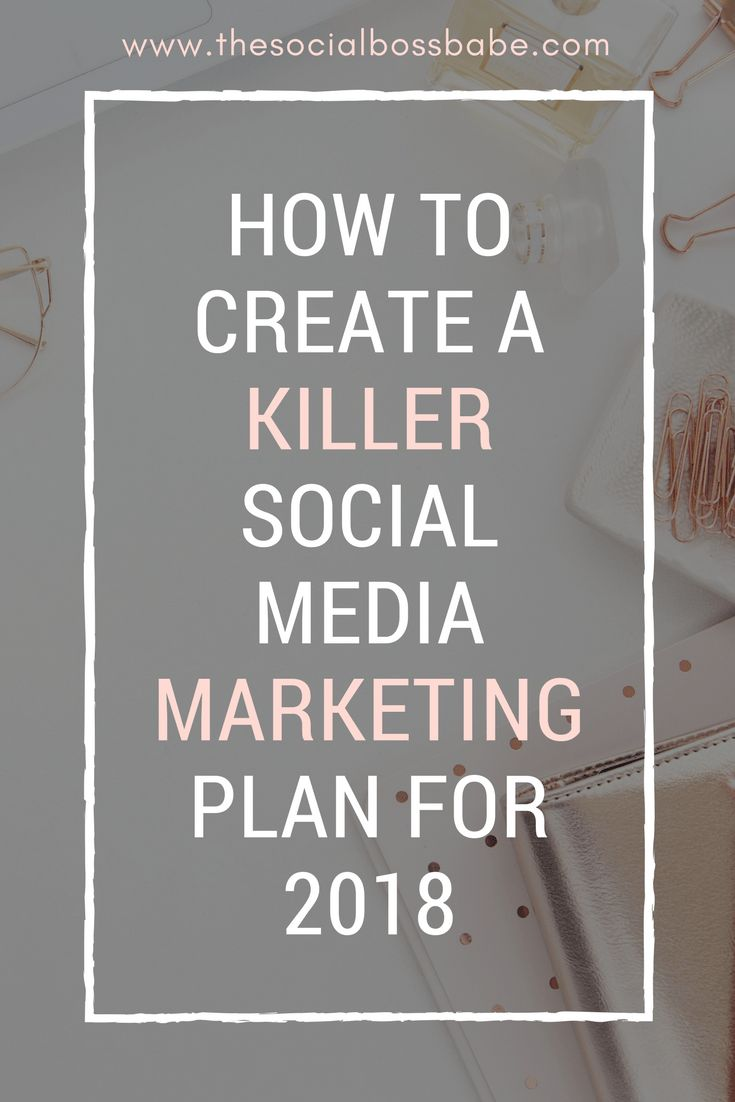 How to Create a Killer Social Media Marketing Plan For 2018