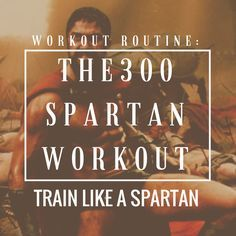 The Spartan 300 Workout Routine