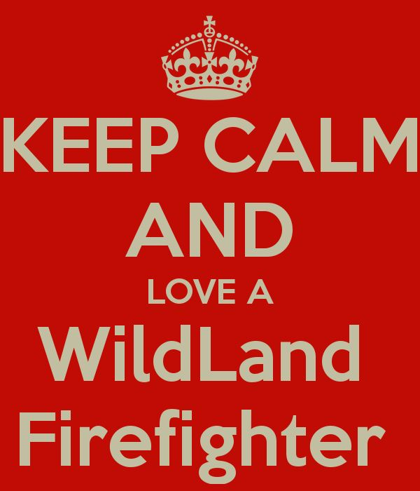 I Love a Wildland Firefighter | KEEP CALM AND LOVE A WildLand Firefighter