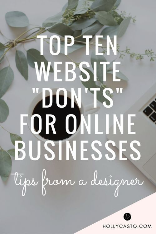 Top 10 Website Design DON'TS for Businesses and Bloggers   http://hollycasto.com