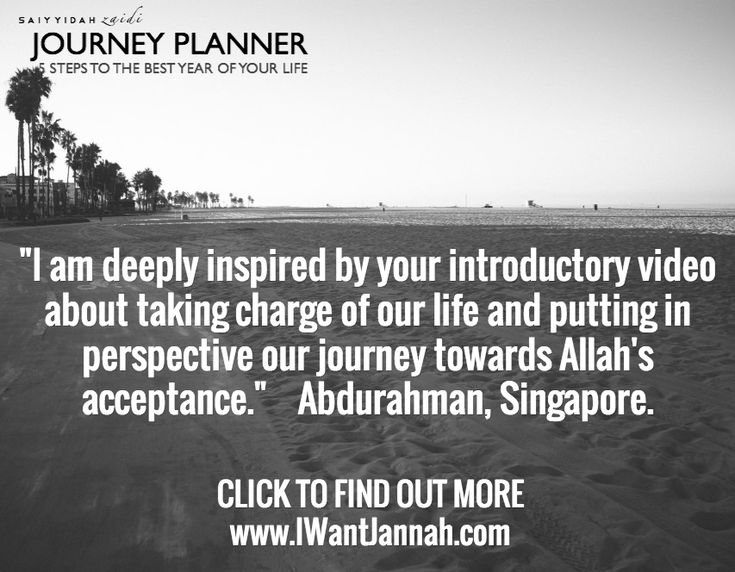 """I am deeply inspired by your introductory video about taking charge of our life and putting in perspective our journey towards Allah's acceptance.""    Abdurahman, Singapore.   / CLICK TO FIND OUT MORE www.IWantJannah.com"