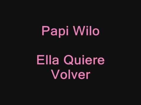 Letras: Papi Wilo - Ella Quiere Volver [lyric video]