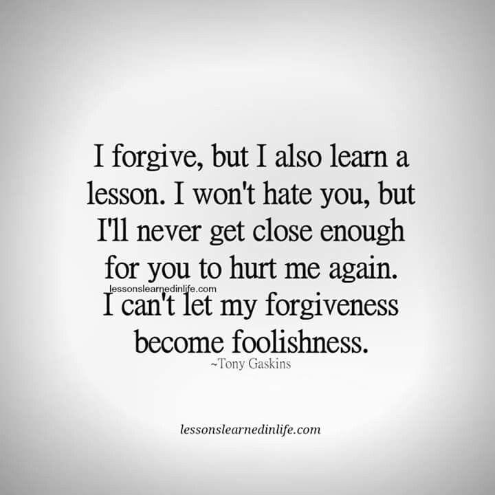 I forgive, but I learn a lesson