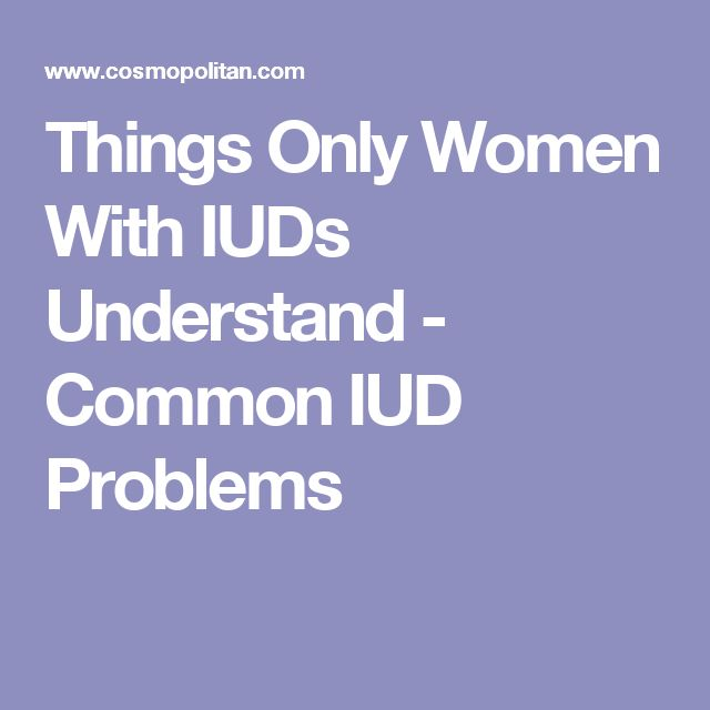 Things Only Women With IUDs Understand - Common IUD Problems