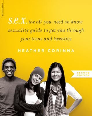 Ottawa Public Library - eBook -  S.e.x.: The All-You-Need-To-Know Sexuality Guide to Get You Through Your Teens and Twenties, Second edition https://ottawa.bibliocommons.com/item/show/994464026