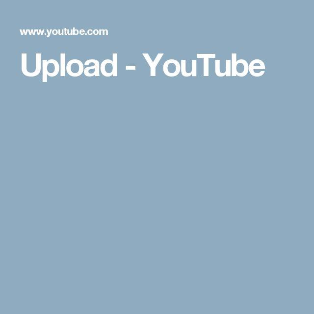 Upload - YouTube