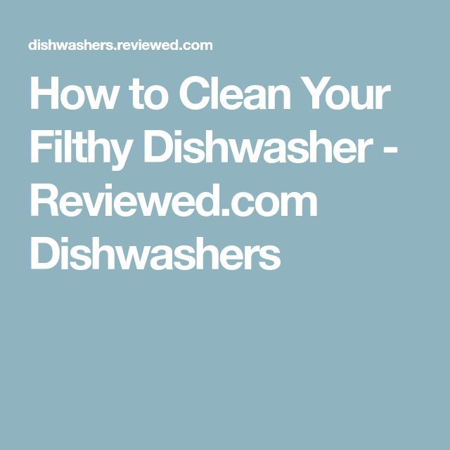 How to Clean Your Filthy Dishwasher - Reviewed.com Dishwashers
