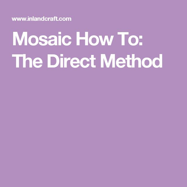 Mosaic How To: The Direct Method
