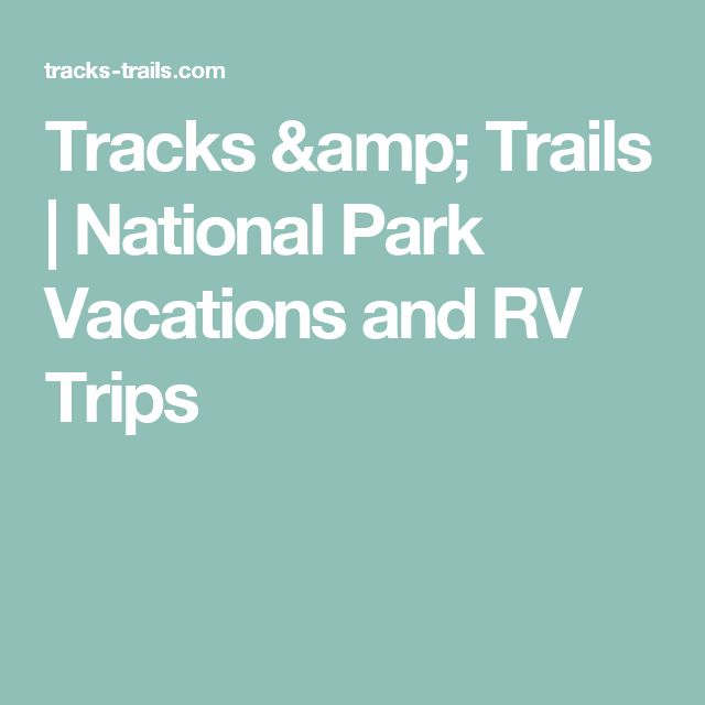 Tracks & Trails | National Park Vacations and RV Trips