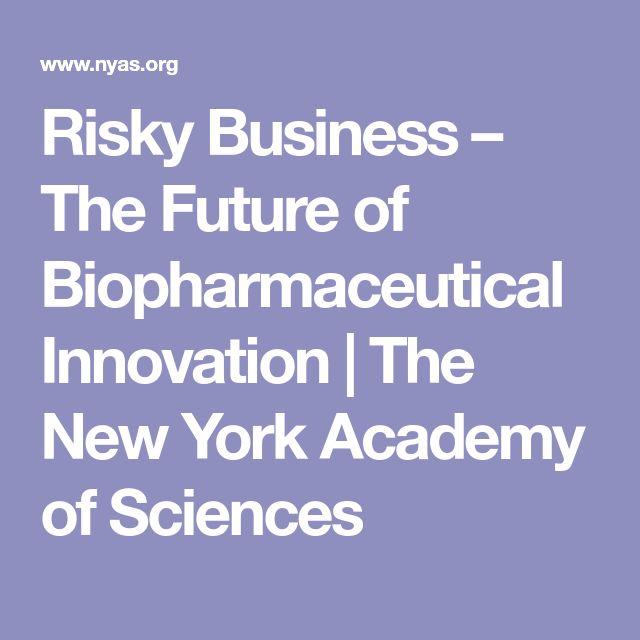 Risky Business – The Future of Biopharmaceutical Innovation | The New York Academy of Sciences