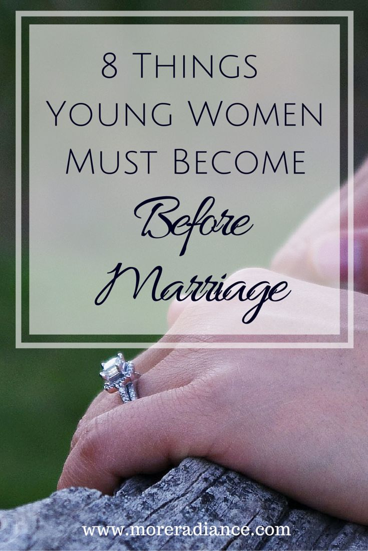 8 Things Young Women Must Become Before Marriage. Here are 8 things young women can work on even while they're still single. It's possible to prepare for your future marriage TODAY! www.moreradiance.com