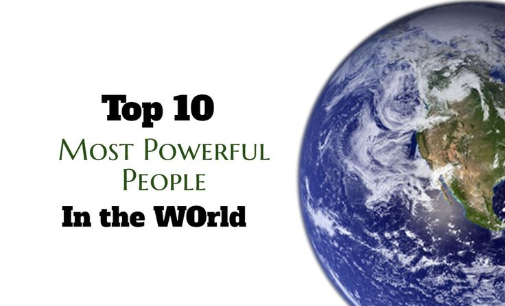There are over 7.4 billion people living on our planet. A few of them are so powerful that they can make a serious difference. Their actions mean the most.This list of top 10 most powerful