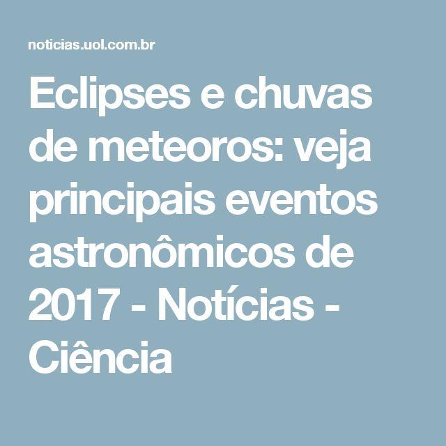 Eclipses e chuvas de meteoros: veja principais eventos astronômicos de 2017 - Notícias - Ciência