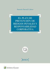 El plan de prevención de riesgos penales y responsabilidad corporativa / Antonio Pascual Cadena