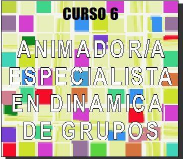Cursos Latinoamerica. Educacion, trabajo social, integracion, animacion sociocultural: Cursos Latinoamerica: Animador en Dinamica de Grupos
