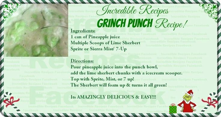 Christmas GRINCH PUNCH! Simple to make: Pineapple juice, Lime sherbert, Sprite or 7-Up. It turns green!