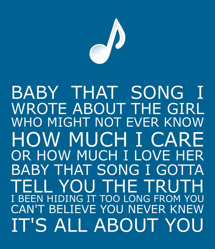Baby that song I wrote the girl who might not ever know how much I ...