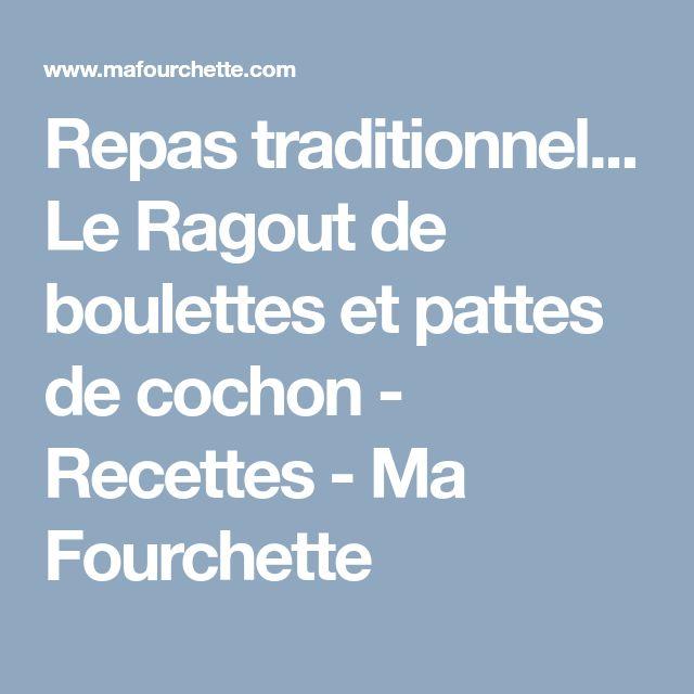 Repas traditionnel... Le Ragout de boulettes et pattes de cochon - Recettes - Ma Fourchette