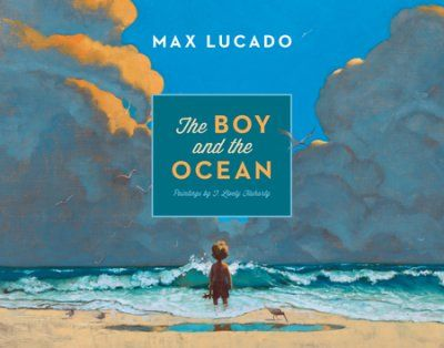 The Boy and the Ocean  -     By: Max Lucado      Illustrated By: T. Lively Fluharty  ~ finally a book where there are no problems just wondering what is, lovely, Josien