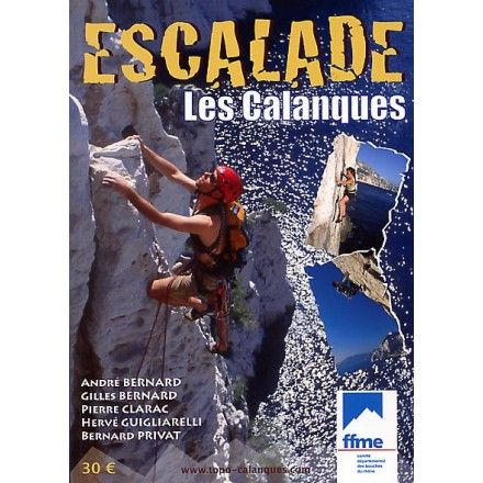 Escalade : Les Calanques / André Bernard, Gilles Bernard, Pierre Clarac