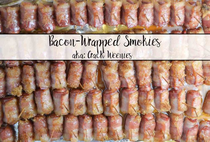 Bacon Wrapped Smokies (aka: Crack Weenies). Completely addictive. Little smokies wrapped in bacon and baked with brown sugar.