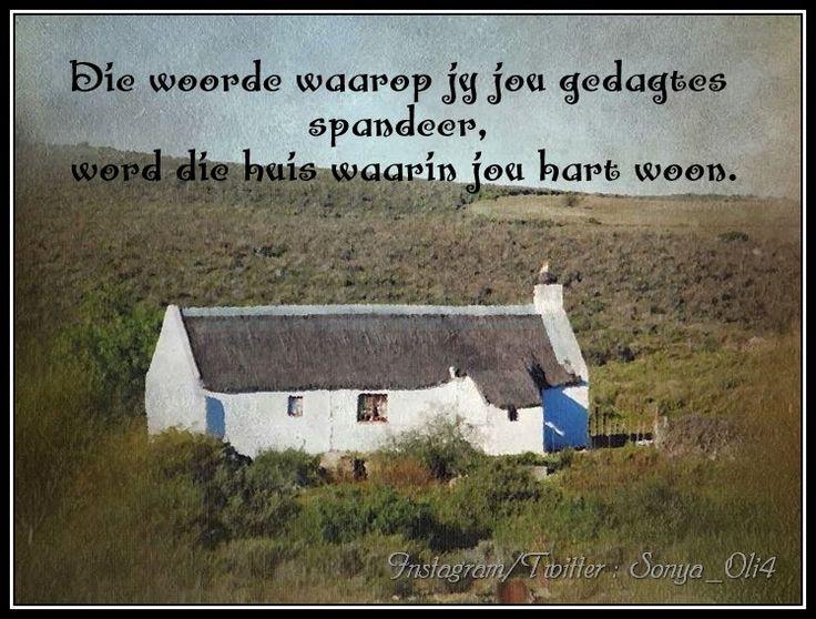 Die woorde waarop jy jou gedagtes spandeer,  word die huis waarin jou hart woon. Bron onbekend. Foto geneem in Nieuwoudtville, Suid-Afrika. Trots Afrikaans