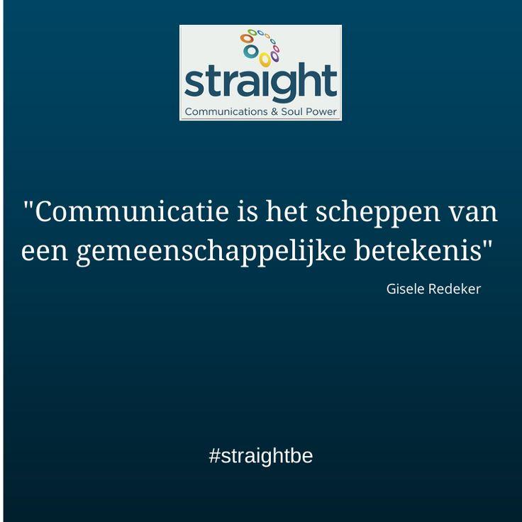 """""""Communicatie is het scheppen van een gemeenschappelijke betekenis.""""  (Gisele Redeker)  Veel bedrijven raken verloren of verliezen veel tijd (en geld) in de tsunami van nieuwe ontwikkelingen. Ook op vlak van communicatie gaat er dikwijls veel aandacht naar nieuwe 'tools'. Maar de kern is nog steeds de vraag wat je voor je doelgroep kan en wil betekenen. En tools zijn 'slechts' een hulpmiddel om deze betekenis te creëren.  #straightbe (www.straight.be)"""