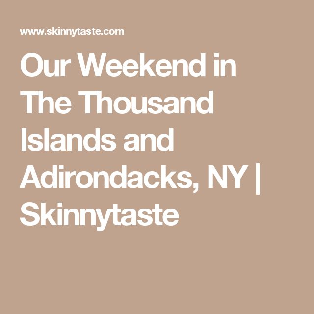 Our Weekend in The Thousand Islands and Adirondacks, NY | Skinnytaste