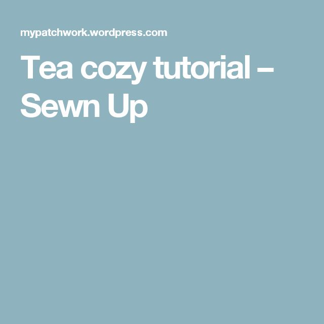 Tea cozy tutorial – Sewn Up