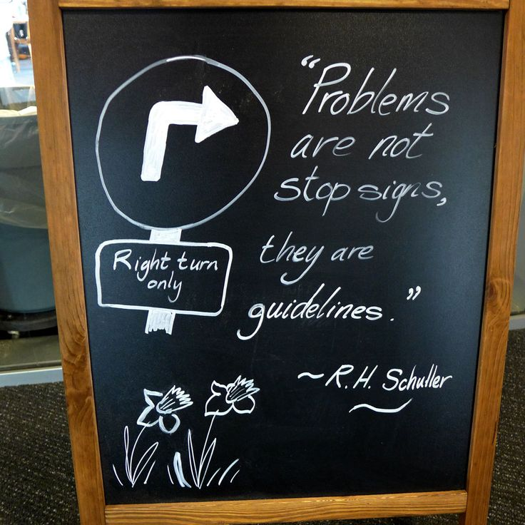 """""""Problems are not stop signs, they are guidelines."""" ~ R.H. Schuller."""