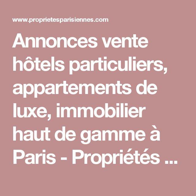 Annonces vente hôtels particuliers, appartements de luxe, immobilier haut de gamme à Paris - Propriétés Parisiennes Sotheby's International Realty