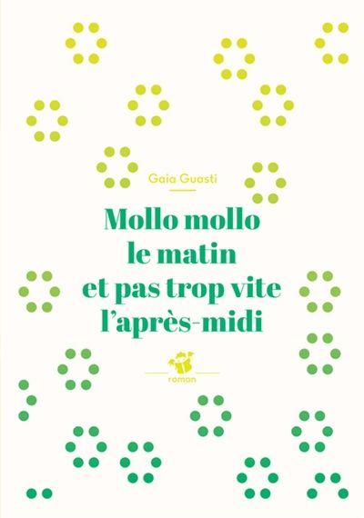 Mollo mollo le matin et pas trop vite l'après-midi / Gaia Guasti. - Thierry Magnier (Petite Poche), 2015 (rééd.)