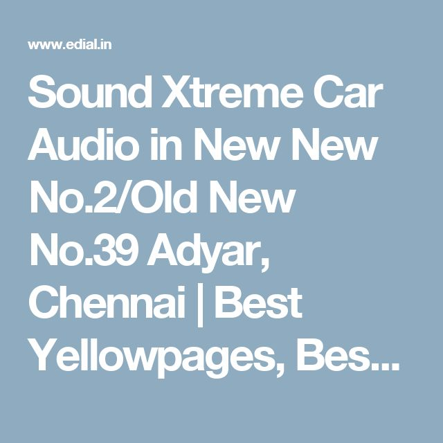 Sound Xtreme Car Audio in New New No.2/Old New No.39 Adyar, Chennai | Best Yellowpages, Best Car Accessories, India