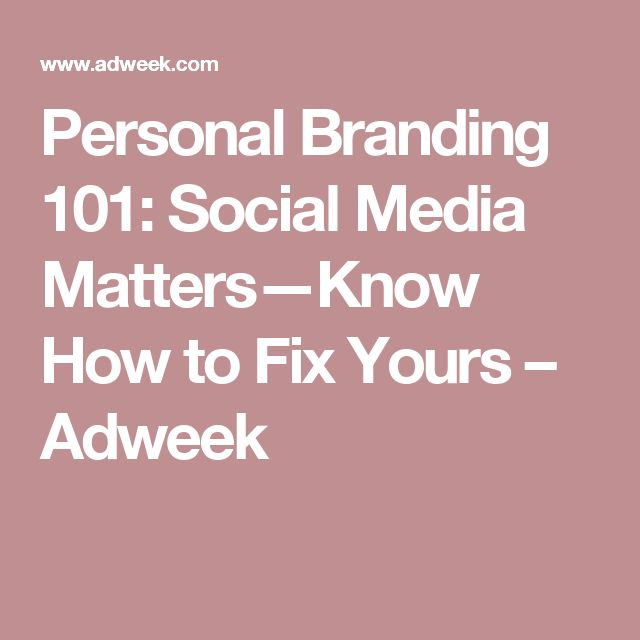 Personal Branding 101: Social Media Matters—Know How to Fix Yours – Adweek