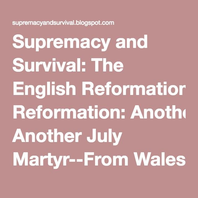 Supremacy and Survival: The English Reformation: Another July Martyr--From Wales