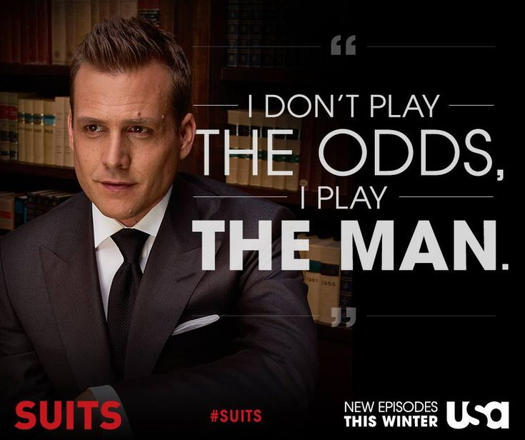 "Harvey Specter: ""I don't play the odds, I play the man"""