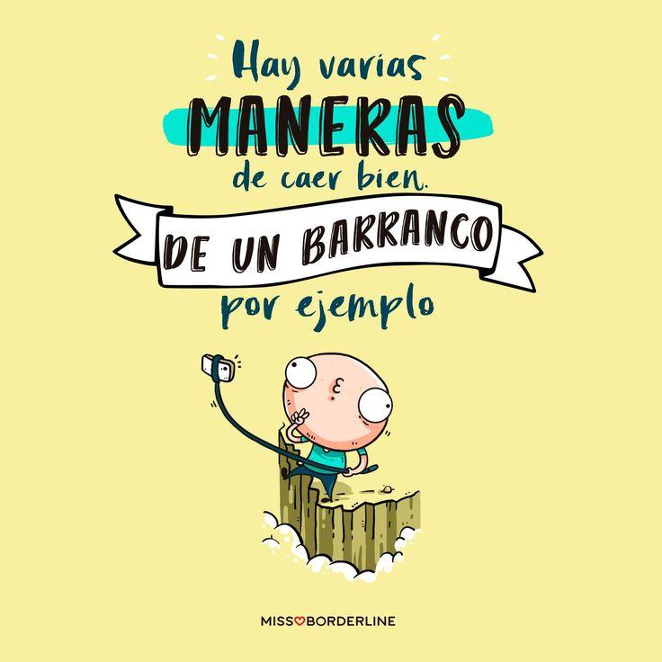 Hay varias maneras de caer bien. De un barranco por ejemplo. #humor #sarcasmo #divertidas #graciosas #quotes