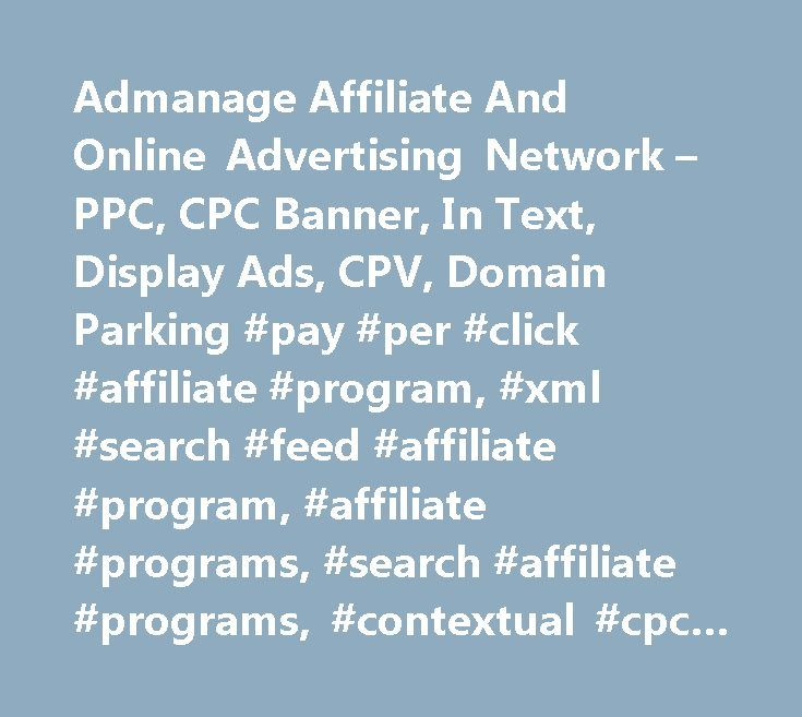 Admanage Affiliate And Online Advertising Network – PPC, CPC Banner, In Text, Display Ads, CPV, Domain Parking #pay #per #click #affiliate #program, #xml #search #feed #affiliate #program, #affiliate #programs, #search #affiliate #programs, #contextual #cpc #affiliate #program, #cpc #affiliate #programs, #cpc #banner #affiliate #ad #program, #text #banner #ad #affiliate #program, #ppc, #pay #per #click, #cpc, #cost #per #click, #cpc #text #banner #ads, #xml #search #feeds, #affiliate…