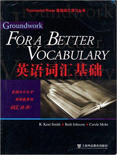 Groundwork for a better vocabulary: Kent Smith, Beth Johnson, Carole Mohr: 9787810954570: Amazon.com: Books