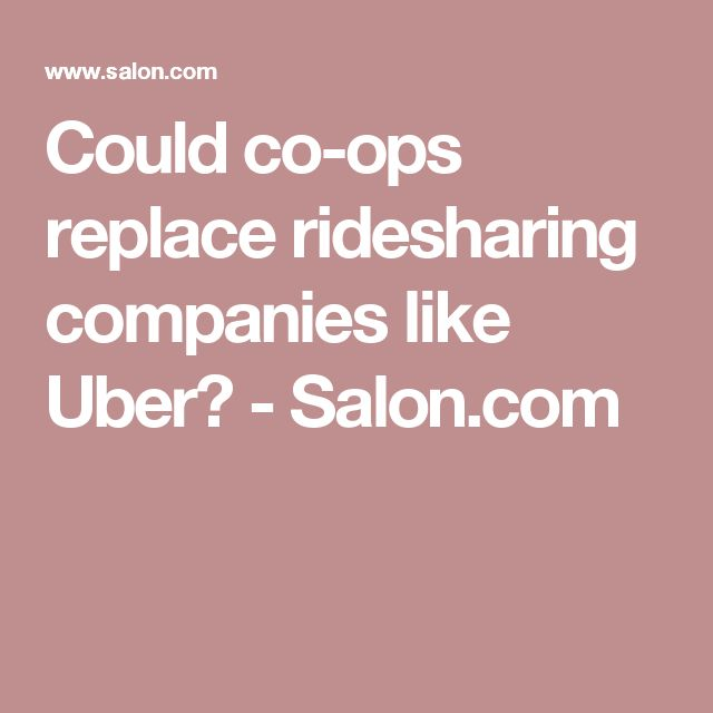Could co-ops replace ridesharing companies like Uber? - Salon.com