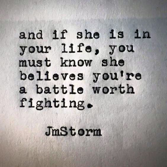 and if she is in your life, you must know she believes you're a battle worth fighting #jmstorm