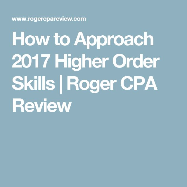 How to Approach 2017 Higher Order Skills | Roger CPA Review