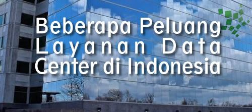 Ide dan Peluang Usaha ~ Entrepreneur Indonesia: Beberapa Peluang Layanan Data Center di Indonesia