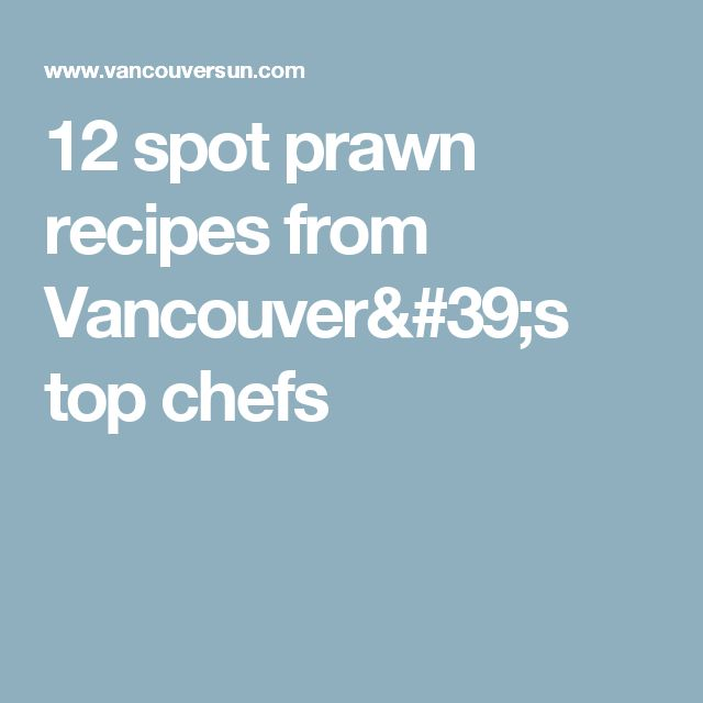 12 spot prawn recipes from Vancouver's top chefs