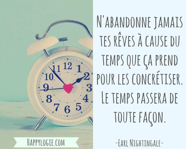 Citation en français - N'abandonne jamais tes rêves à cause du temps que ça prend pour les concrétiser. Le temps passera de toute façon - Earl Nightingale - Réalisation de soi, épanouissement, retour à l'essentiel, créer sa vie, être acteur de sa vie, être soi-même