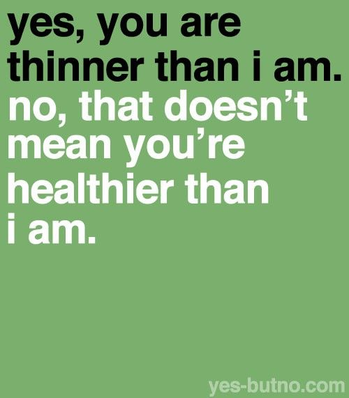 Very true. Skinny doesn't always mean healthy.