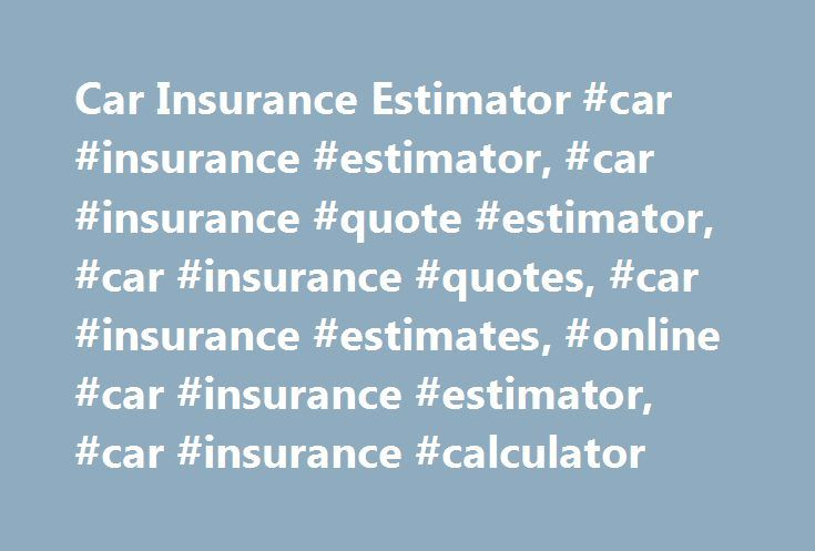 "Car Insurance Estimator #car #insurance #estimator, #car #insurance #quote #estimator, #car #insurance #quotes, #car #insurance #estimates, #online #car #insurance #estimator, #car #insurance #calculator http://oakland.remmont.com/car-insurance-estimator-car-insurance-estimator-car-insurance-quote-estimator-car-insurance-quotes-car-insurance-estimates-online-car-insurance-estimator-car-insurance-calcula/  # Estimating car insurance rates: What you need to know The ""How much car insurance do…"