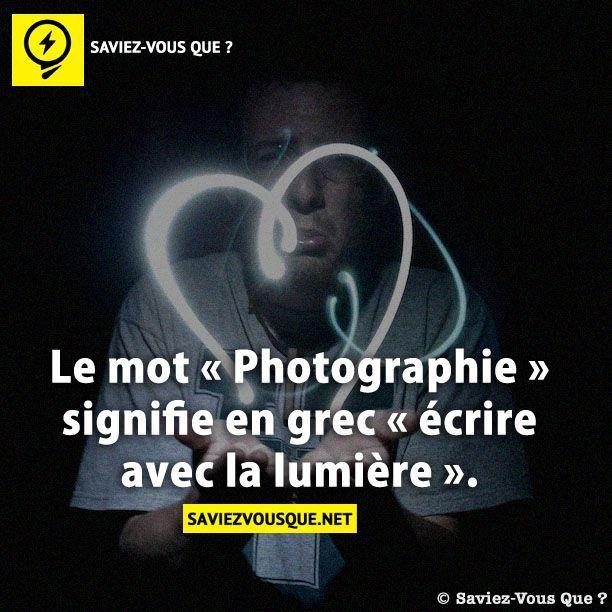 Le mot « Photographie » signifie en grec « écrire avec la lumière ». | Saviez Vous Que? C'est joli!